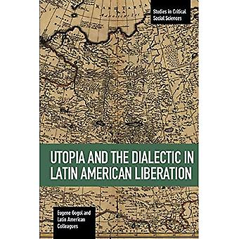 Utopia And The Dialectic In Latin America Liberation: Studies in Critical Social Science Volume 78 (Studies in Critical Social Sciences)