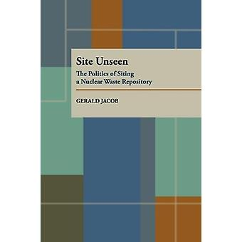 Site Unseen - Policy of Siting a Nuclear Waste Repository (New edition