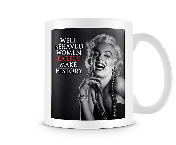 Well Behaved Women Rarely Make History Mug
