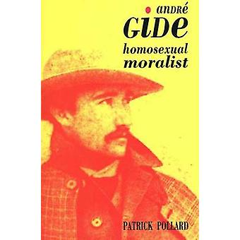 Andre Gide The Homosexual Moralist by Pollard & Patrick