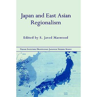 Japan and East Asian Regionalism by Maswood S. & Jave