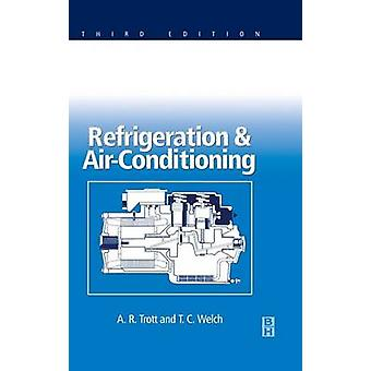 Refrigeration and Air Conditioning by Trott & A. R.