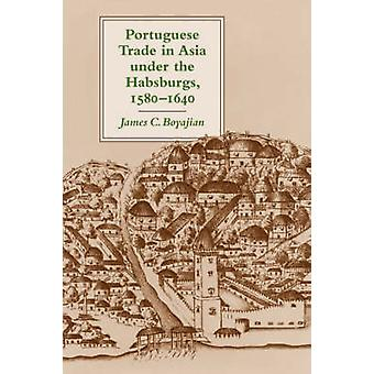 Portuguese Trade in Asia Under the Habsburgs 15801640 by Boyajian & Jamesc