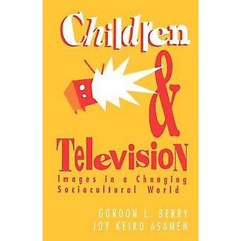 Children and Television Images in a Changing SocioCultural World by Berry & Gordon L.