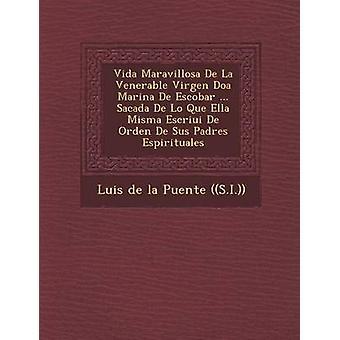 Vida Maravillosa De La Venerable Virgen Doa Marina De Escobar ... Sacada De Lo Que Ella Misma Escriui De Orden De Sus Padres Espirituales by Luis de la Puente S.I.