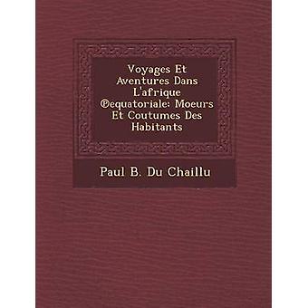Voyages Et Aventures Dans Lafrique equatoriale Moeurs Et Coutumes Des Habitants by Paul B. Du Chaillu