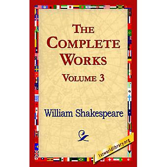 The Complete Works Volume 3 by Shakespeare & William