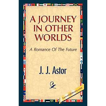 A Journey in Other Worlds by Astor & J.J.