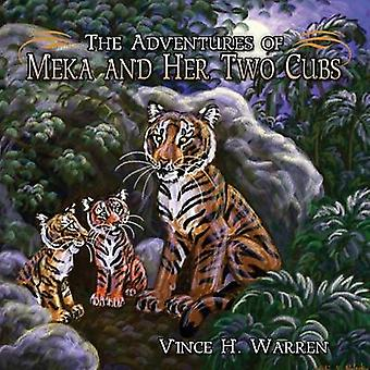 The Adventures of Meka and Her Two Cubs by Warren & Vince H.