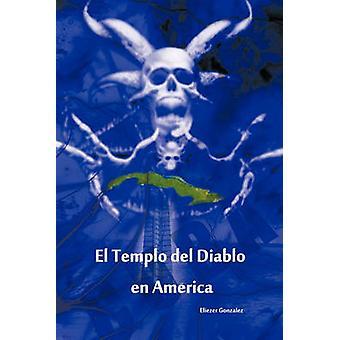 El Templo del Diablo En Amerikka by Gonzalez & Eliezer