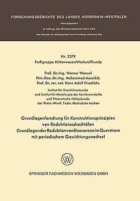 Grundlagenforschung Fur Konstruktionsprinzipien Von rougeuktionsschachtofen Grundlagen Der rougeuktion Von Eisenerzen Im Querstrom Mit Periodischem Gasri by Wenzel & Werner