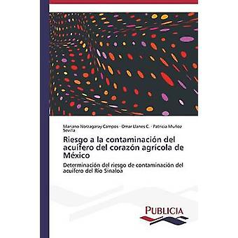 Riesgo a la contaminacin del acufero del corazn agrcola de Mxico by Norzagaray Campos Mariano
