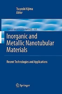 Inorganic and Metallic Nanotubular Materials Recent Technologies and Applications by Kijima & Tsuyoshi