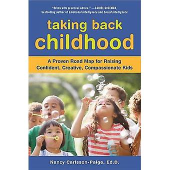 Taking Back Childhood - A Proven Road Map for Raising Confident - Crea