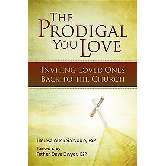 The Prodigal You Love - Inviting Loved Ones Back to the Church by Ther
