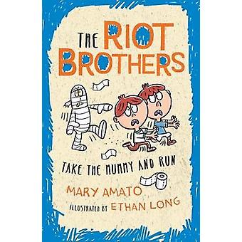 Take the Mummy and Run - The Riot Brothers Are on a Roll by Mary Amato
