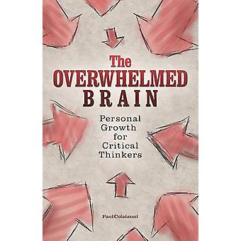 The Overwhelmed Brain - Personal Growth for Critical Thinkers by Paul