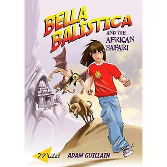 Bella Balistica and the African Safari by Adam Guillain - 97818405948