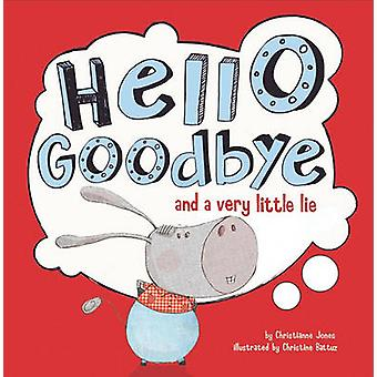 Hello - Goodbye - and a Very Little Lie by Christianne C Jones - Chri
