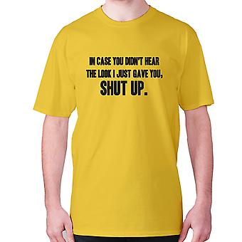 Mens funny rude t-shirt slogan tee offensive hilarious - In case you didn't hear the look I just gave you, shut up