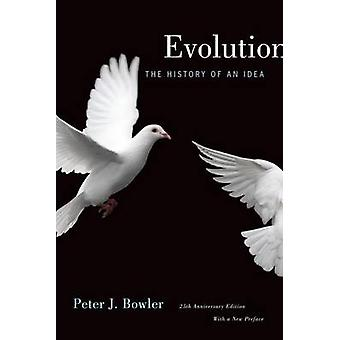 Evolution The History of an Idea 25th Anniversary Edition With a New Preface by Bowler & Peter J.