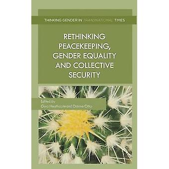 Rethinking Peacekeeping Gender Equality and Collective Security by Gina Heathcote & Dianne Otto