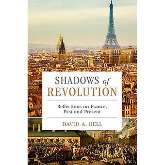 Shadows of Revolution - Reflections on France - Past and Present by Da