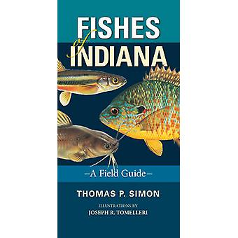 Fishes of Indiana - A Field Guide by Thomas P. Simon - Joseph R. Tomel