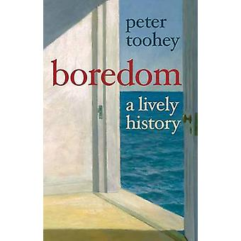Boredom - A Lively History by Peter Toohey - 9780300181845 Book