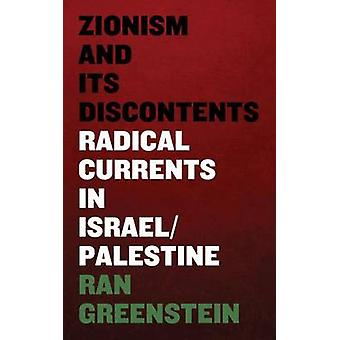 Zionism and its Discontents - A Century of Radical Dissent in Israel/P