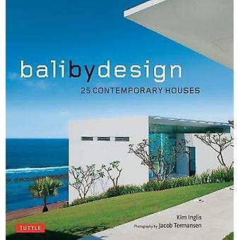 Bali von Design - 25 zeitgenössische Häuser von Kim Inglis - 9780804850339