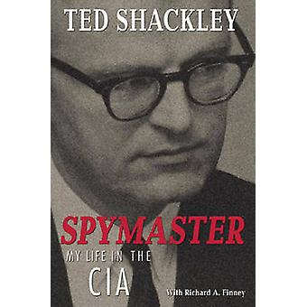Spymaster - My Life in the CIA by Ted Shackley - Richard A. Finney - 9