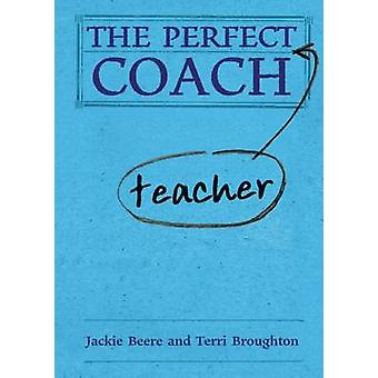 The Perfect Teacher Coach by Terri Broughton - 9781781350034 Book