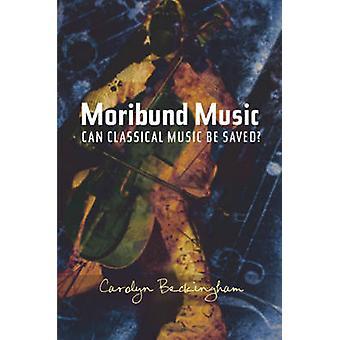 Moribonde musique - musique classique peut-elle être sauvée? par Carolyn Beckingham-