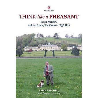 Think Like a Pheasant - Brian Mitchell and the Rise of the Exmoor High