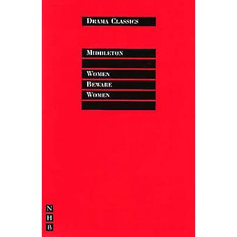 Women Beware Women (New edition) by Thomas Middleton - Colin Counsell