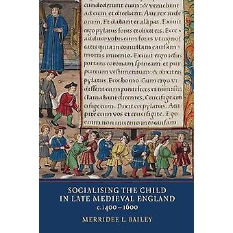 Socialising the Child in Late Medieval England by Socialising the Chi