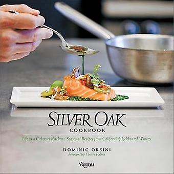 Silver Oak - Seasonal Recipes from California's Celebrated Winery by D