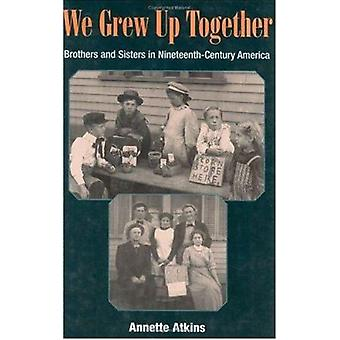 We Grew Up Together - Brothers and Sisters in Nineteenth-Century Ameri