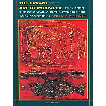 The Errant Art of Moby-Dick - The Canon - the Cold War - and the Strug