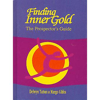 Finding Inner Gold - The Prospector's Guide by Delwyn Tatton - Margo G