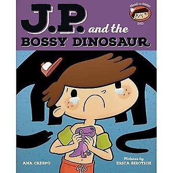 JP and the Bossy Dinosaur: Feeling Unhappy (My Emotions and Me)