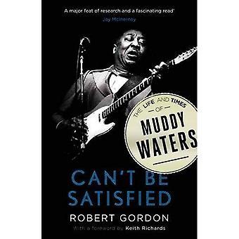 Inte kan uppfyllas: The Life and Times av Muddy Waters