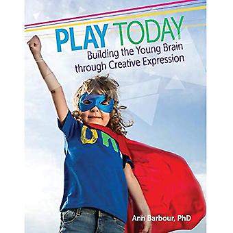 Play Today: Building the Young Brain Through Creative Expression