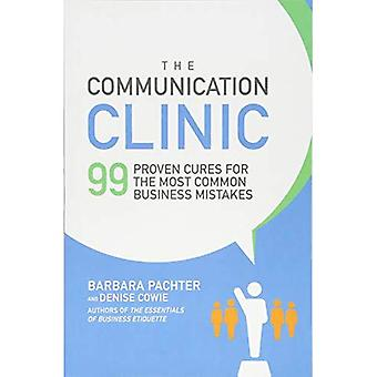 The Communication Clinic: 99 Proven Cures for the Most Common Business Mistakes