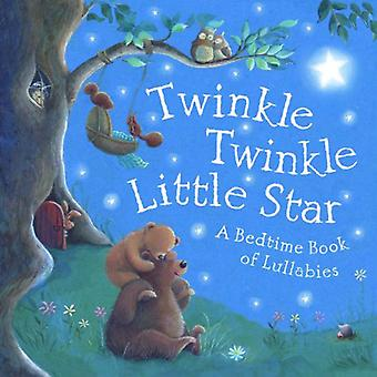 Twinkle, Twinkle Little Star: A Bedtime Book of Lullabies