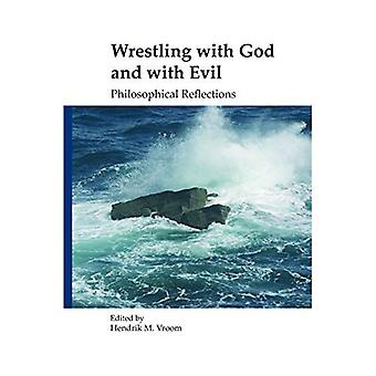 Wrestling with God and with Evil : Philosophical Reflections