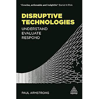 Disruptive Technologies: Understand, Evaluate, Respond