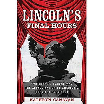 Lincoln's Final Hours: Conspiracy, Terror, and the� Assassination of America's Greatest President