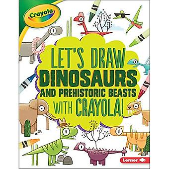 Let's Draw Dinosaurs and Prehistoric Beasts with Crayola (R) !